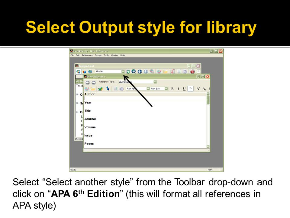 Select Select another style from the Toolbar drop-down and click on APA 6 th Edition (this will format all references in APA style)