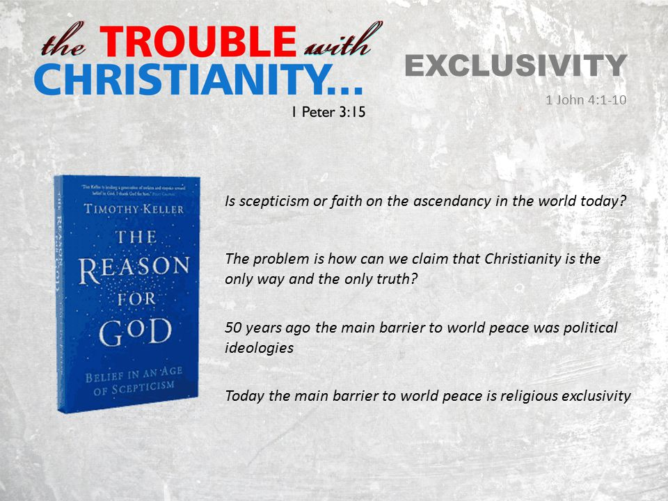 EXCLUSIVITY First strategy The Call for Religion to Weaken Two strategies that won't work… Africa = has risen from 9% - 50% Christian in almost 100 years Korea = has risen for 1% - 50% Christian in almost 100 years China = will be similar to Africa & Korea in the next 100 years Source: Peter Berger – Religion in a Globalizing World (December 2006) 1 John 4:1 …do not believe every spirit, but test the spirits to see whether they are from God, because many false prophets have gone out into the world. 1 John 4:1-10