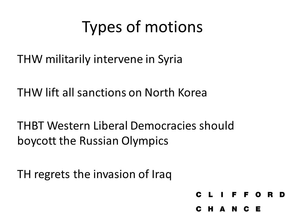 Types of motions THW militarily intervene in Syria THW lift all sanctions on North Korea THBT Western Liberal Democracies should boycott the Russian Olympics TH regrets the invasion of Iraq