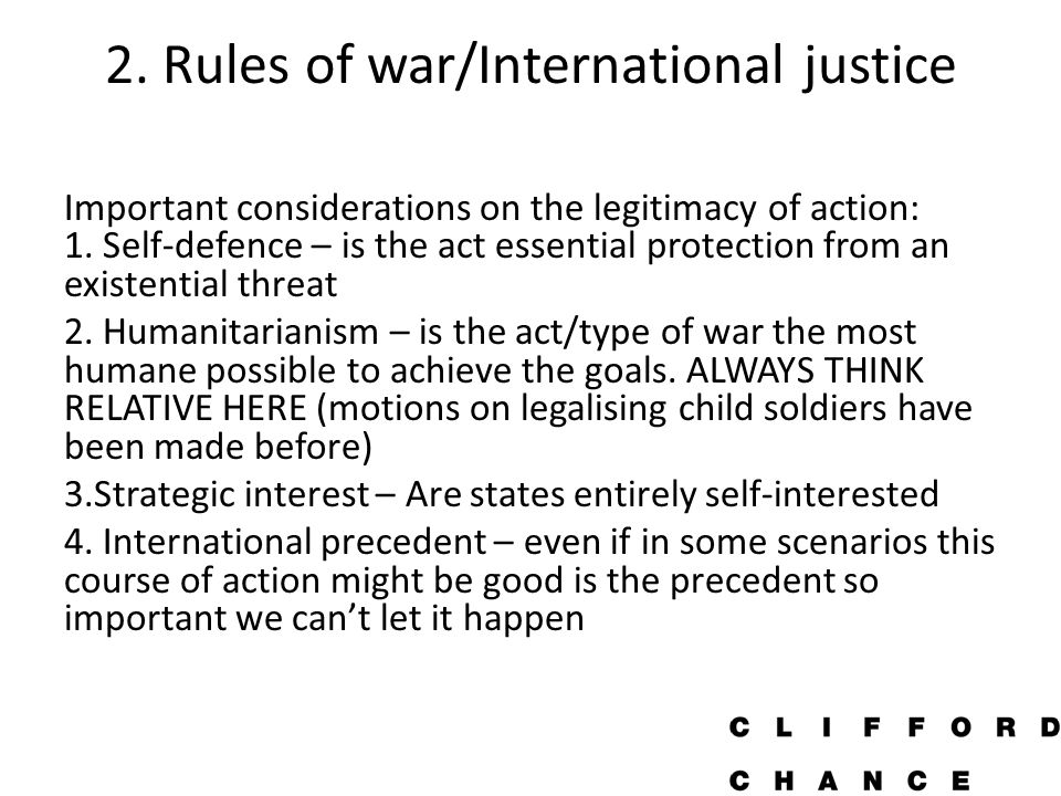 2. Rules of war/International justice Important considerations on the legitimacy of action: 1.