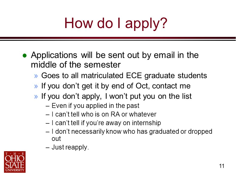 11 How do I apply? Applications will be sent out by email in the middle of the semester »Goes to all matriculated ECE graduate students »If you don't