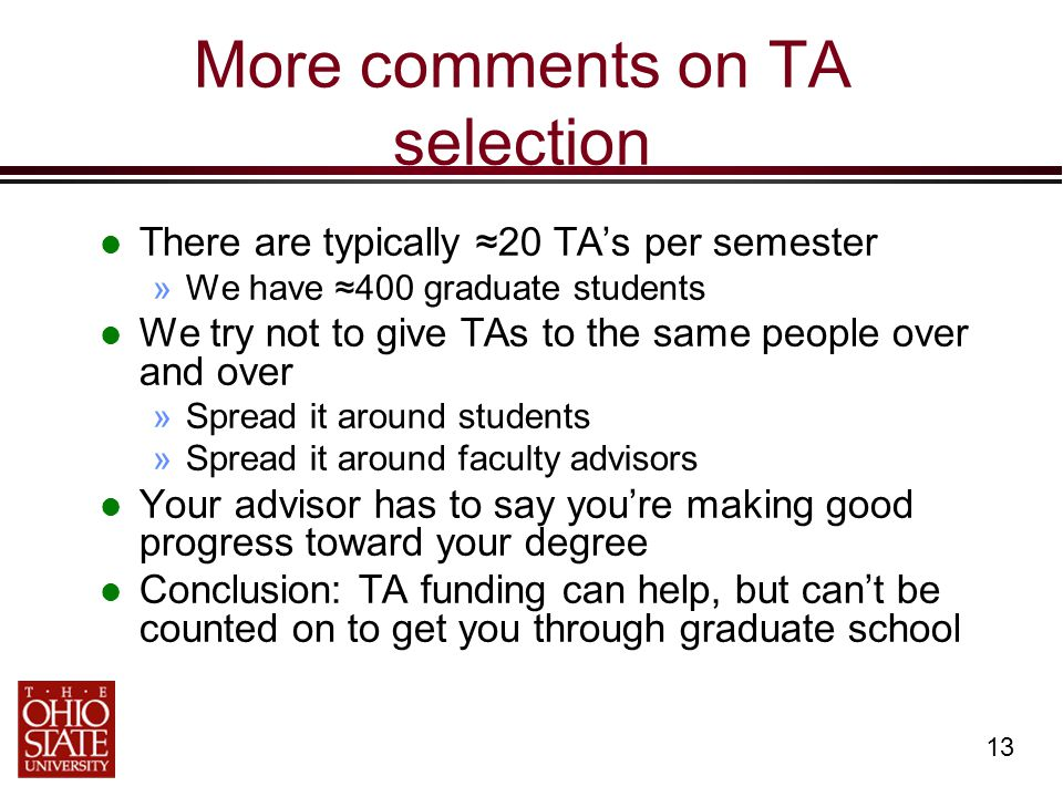 13 More comments on TA selection There are typically ≈20 TA's per semester »We have ≈400 graduate students We try not to give TAs to the same people o