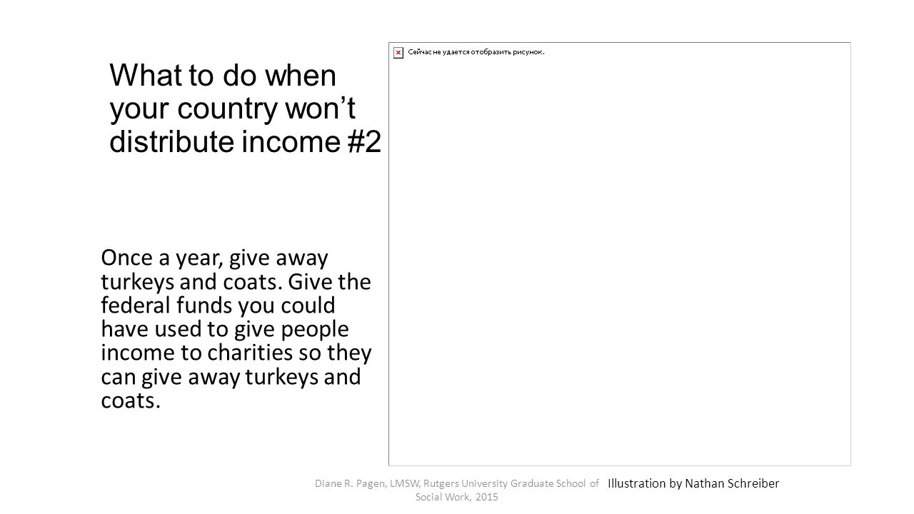 What to do when your country won't distribute income #2 Once a year, give away turkeys and coats. Give the federal funds you could have used to give p