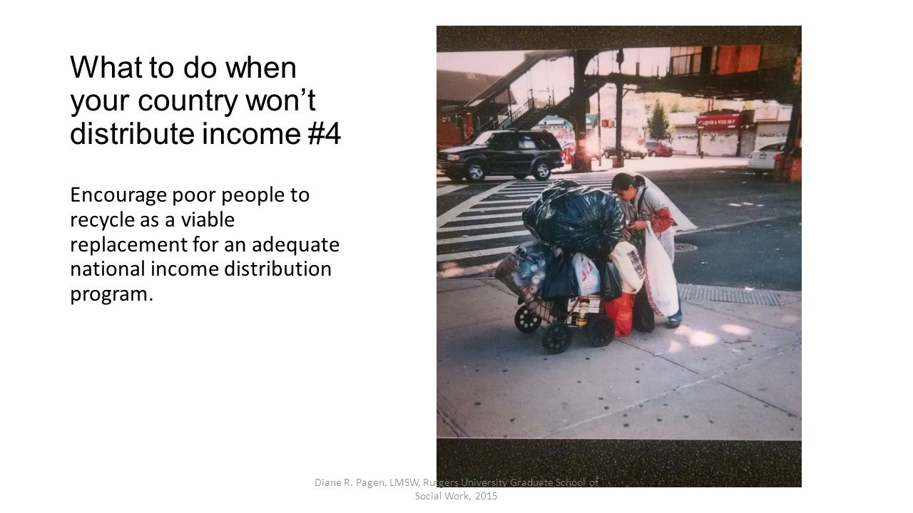 What to do when your country won't distribute income #4 Encourage poor people to recycle as a viable replacement for an adequate national income distribution program.
