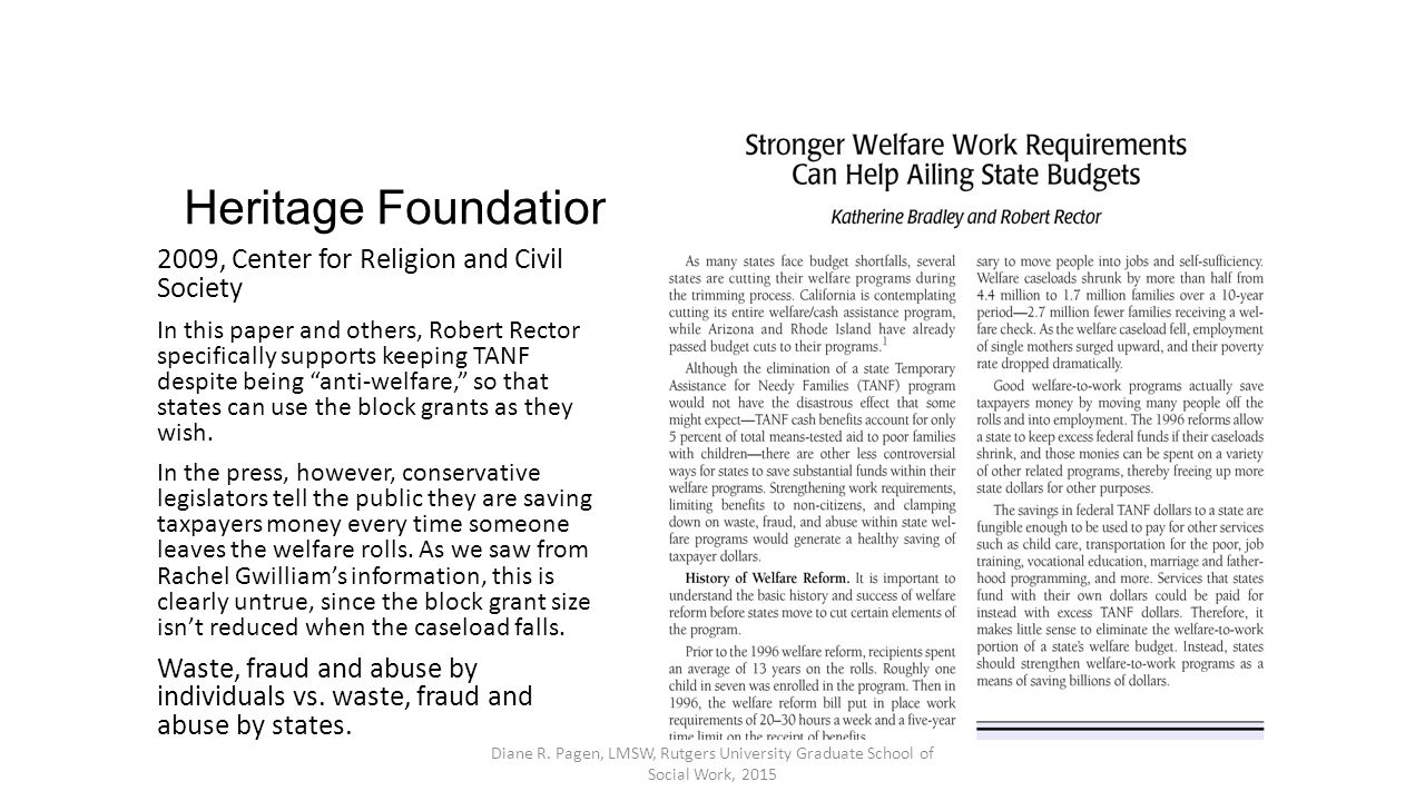 Heritage Foundation 2009, Center for Religion and Civil Society In this paper and others, Robert Rector specifically supports keeping TANF despite being anti-welfare, so that states can use the block grants as they wish.