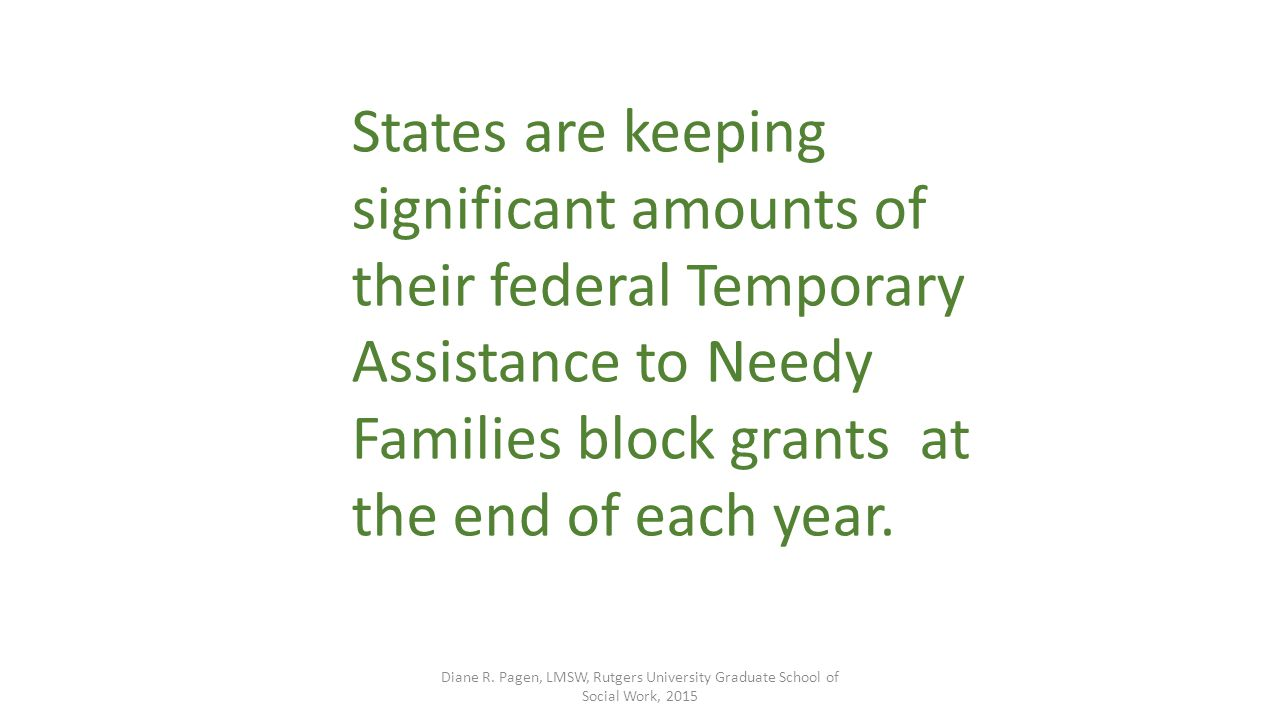 States are keeping significant amounts of their federal Temporary Assistance to Needy Families block grants at the end of each year.