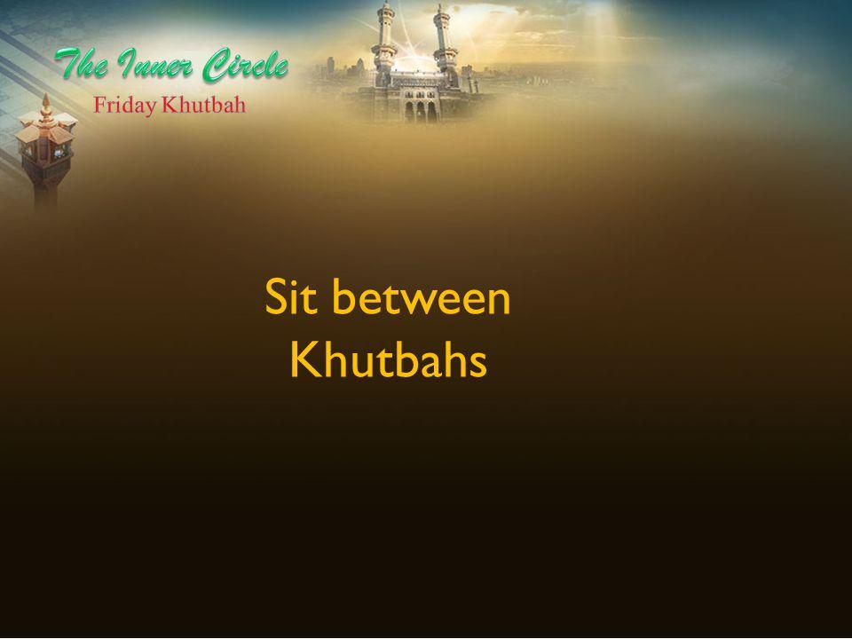 Sit between Khutbahs