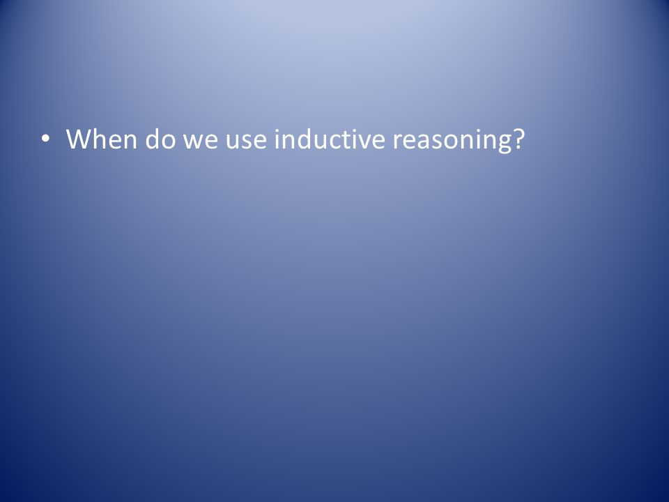 When do we use inductive reasoning?