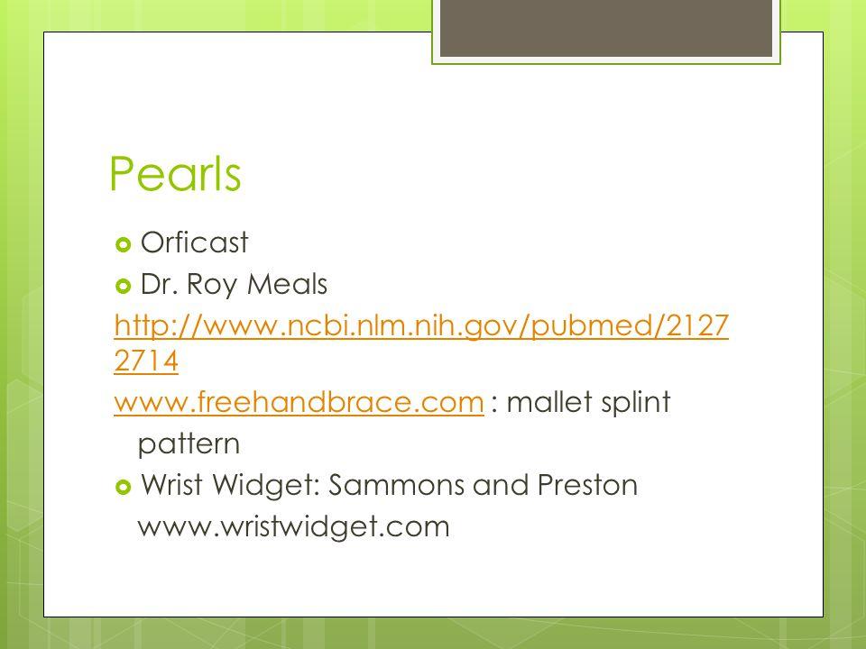 Pearls  Orficast  Dr. Roy Meals http://www.ncbi.nlm.nih.gov/pubmed/2127 2714 www.freehandbrace.comwww.freehandbrace.com : mallet splint pattern  Wr