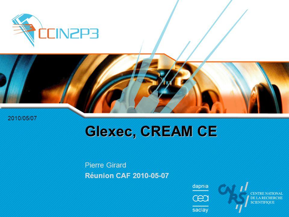 2010/05/07 Glexec, CREAM CE Pierre Girard Réunion CAF 2010-05-07