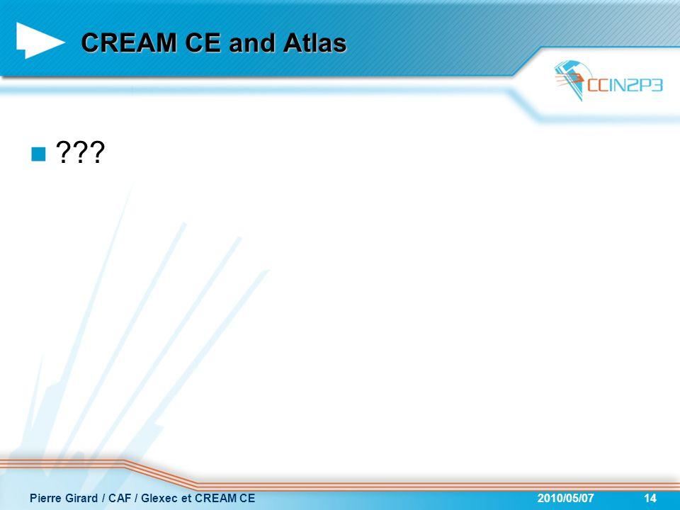 CREAM CE and Atlas ??? 2010/05/07Pierre Girard / CAF / Glexec et CREAM CE14