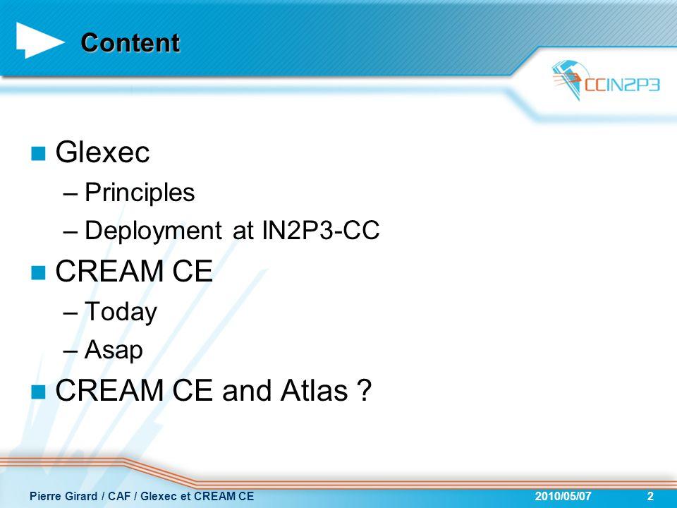 2010/05/07Pierre Girard / CAF / Glexec et CREAM CE2 Content Glexec –Principles –Deployment at IN2P3-CC CREAM CE –Today –Asap CREAM CE and Atlas ?