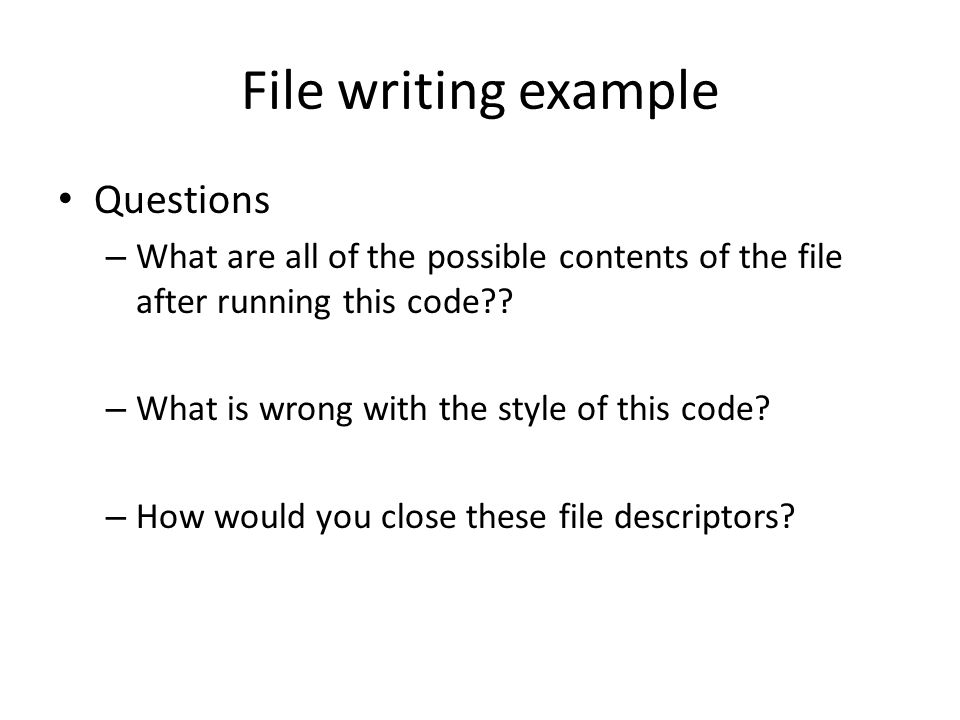 File writing example Questions – What are all of the possible contents of the file after running this code?.