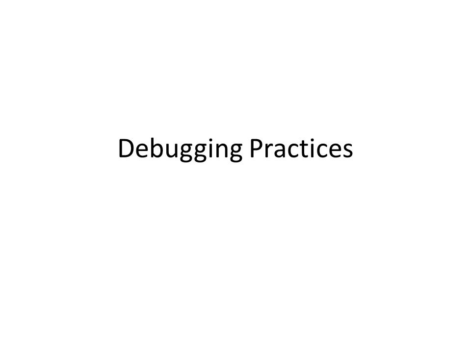 Debugging Practices