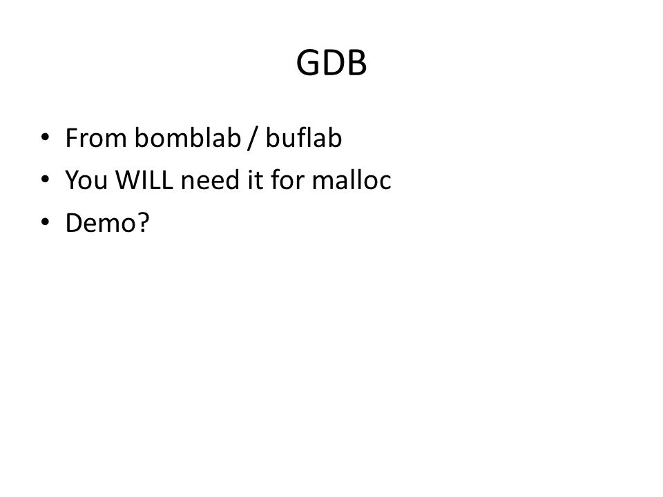 GDB From bomblab / buflab You WILL need it for malloc Demo?