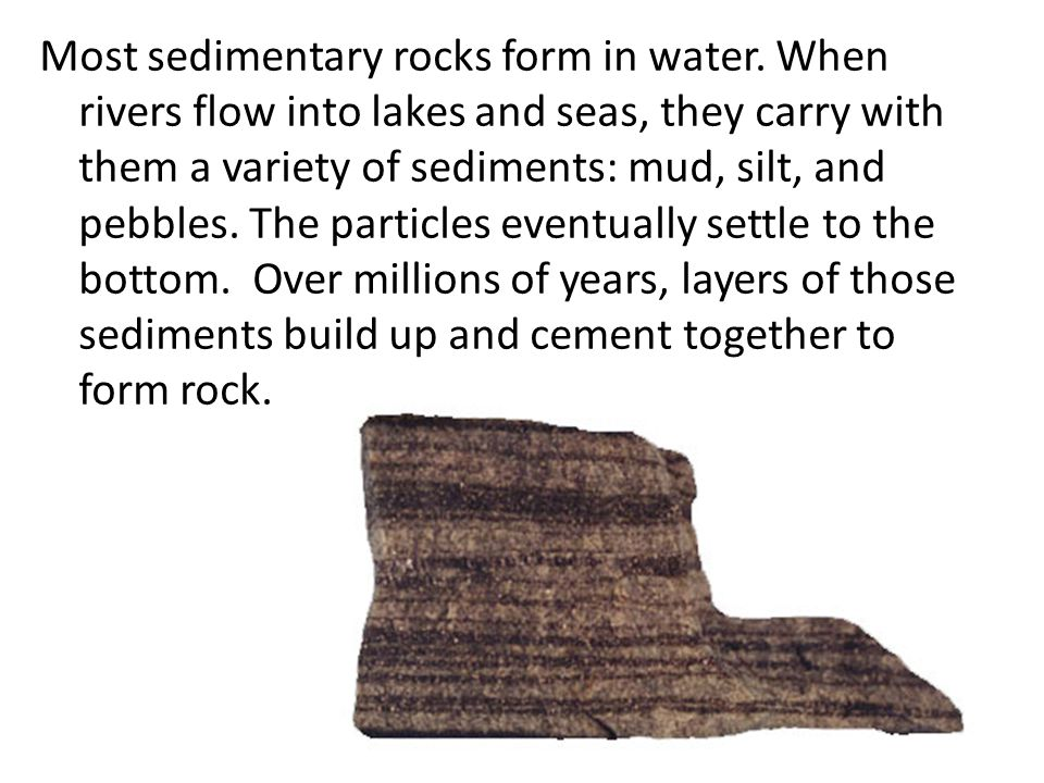 Most sedimentary rocks form in water.