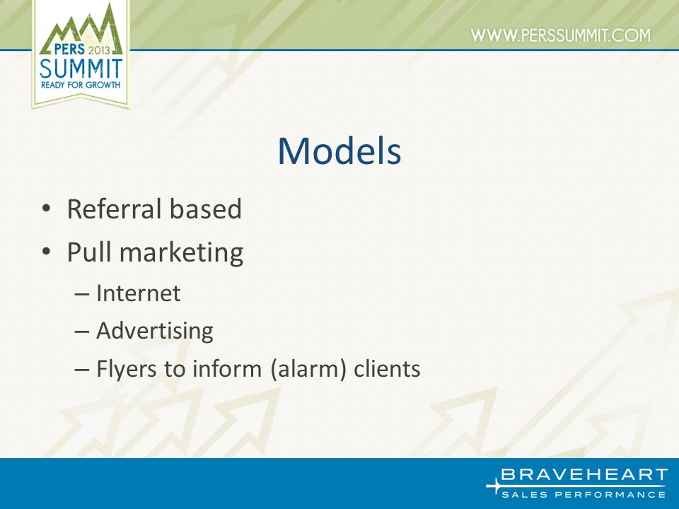 Models Referral based Pull marketing – Internet – Advertising – Flyers to inform (alarm) clients