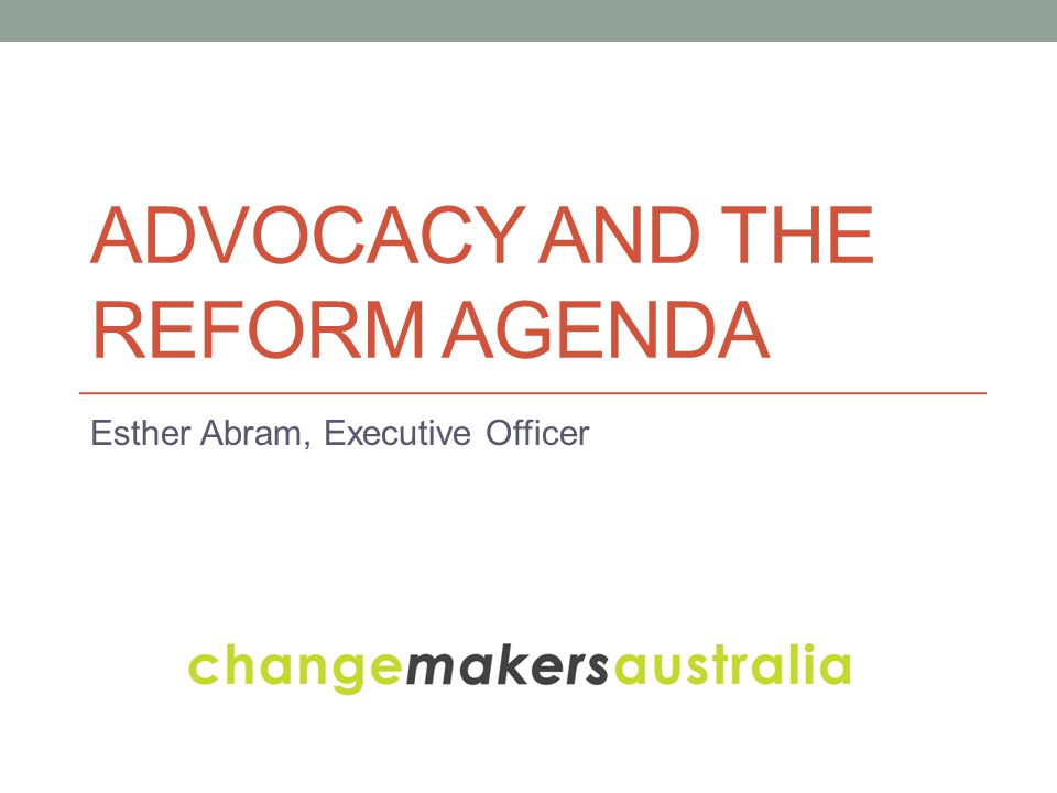 Changemakers Australia Promotes social change philanthropy Focus on restrictions to advocacy under charity law April 2011 Freedom to Speak – Capacity to Act funded by Victorian Legal Services Board
