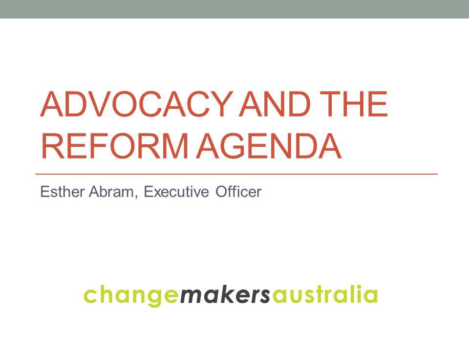 ADVOCACY AND THE REFORM AGENDA Esther Abram, Executive Officer
