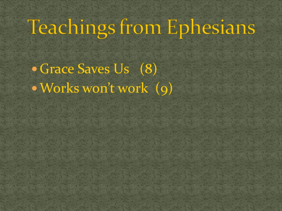 Grace Saves Us (8) Works won't work (9) Salvation comes by Faith (8) A Reason for Salvation.