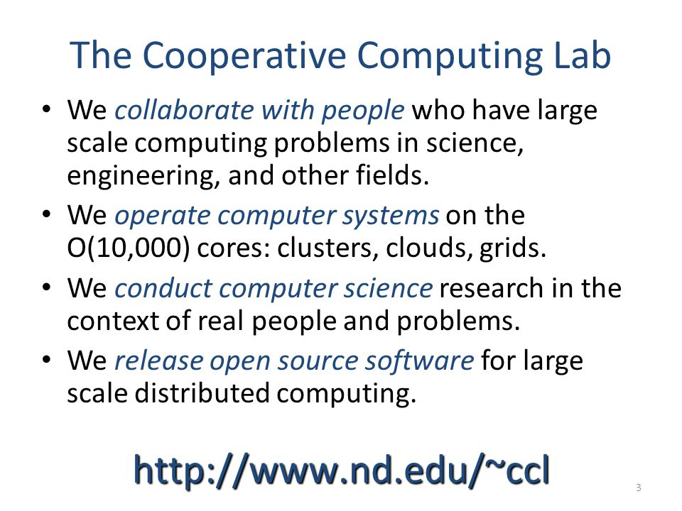 The Cooperative Computing Lab We collaborate with people who have large scale computing problems in science, engineering, and other fields.