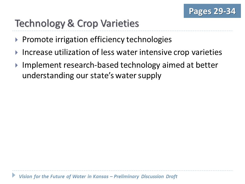 Vision for the Future of Water in Kansas – Preliminary Discussion Draft Pages 29-34 Technology & Crop Varieties  Promote irrigation efficiency techno