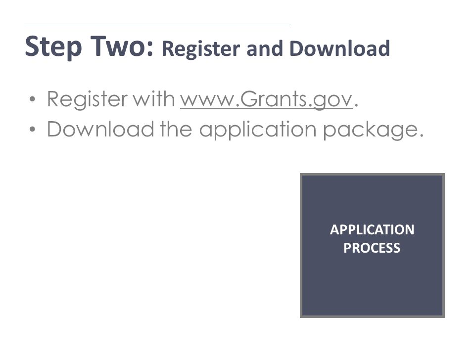 Step Two: Register and Download Application Process Register with www.Grants.gov.