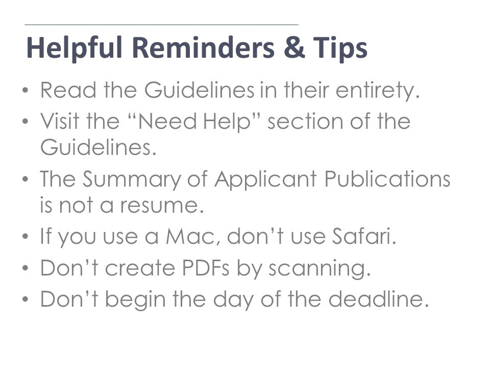 Helpful Reminders & Tips Application Process Read the Guidelines in their entirety.