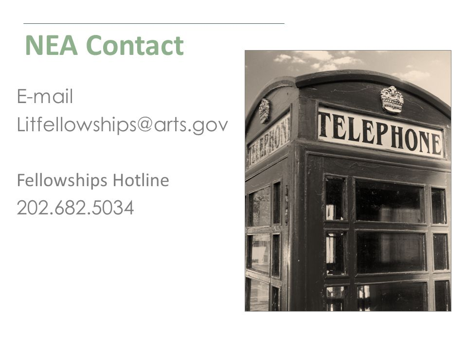 NEA Contact QUESTIONS E-mail Litfellowships@arts.gov Fellowships Hotline 202.682.5034