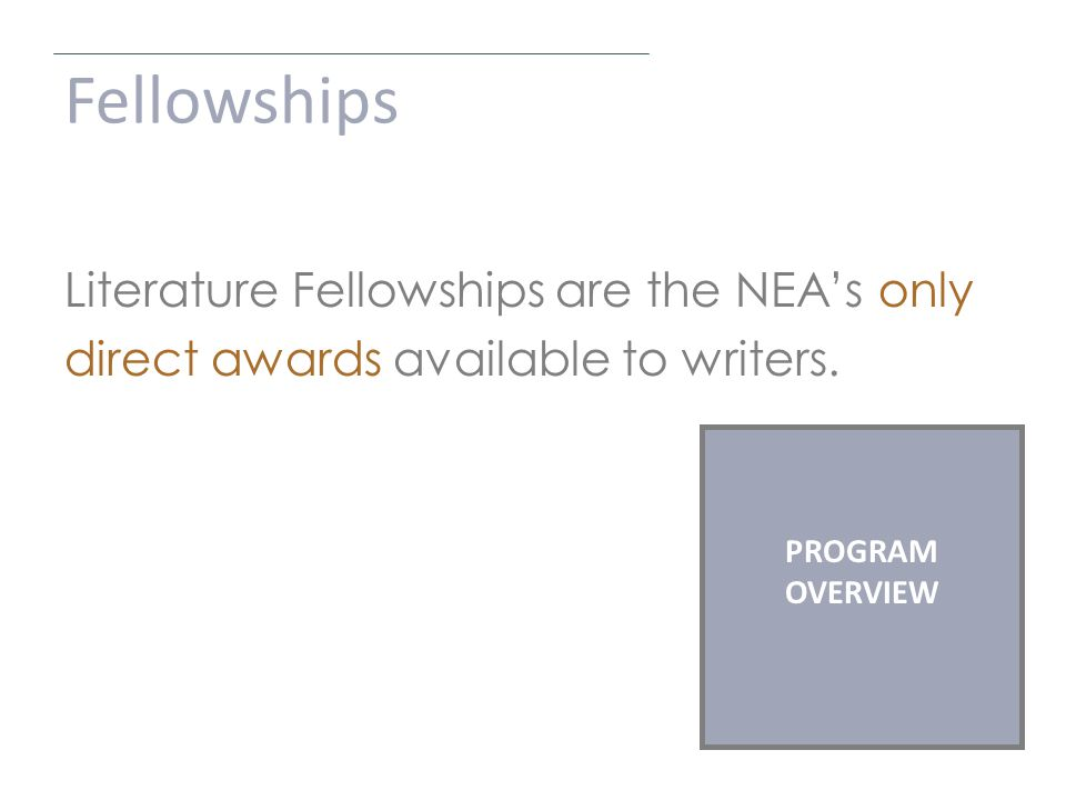 Fellowships Literature Fellowships are the NEA's only direct awards available to writers.