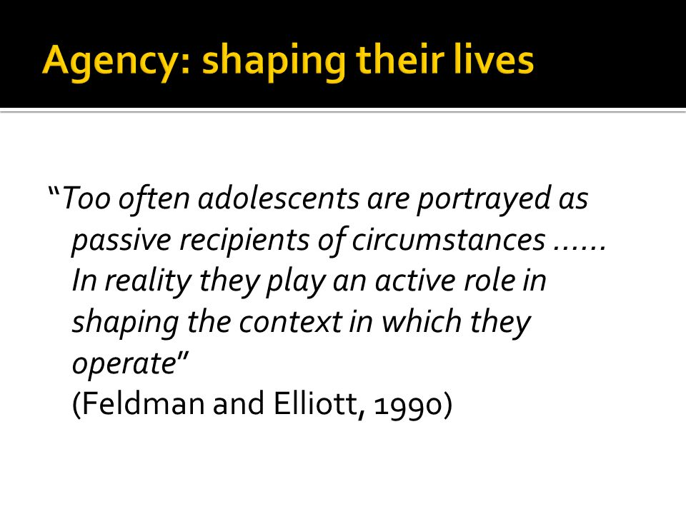 Too often adolescents are portrayed as passive recipients of circumstances......