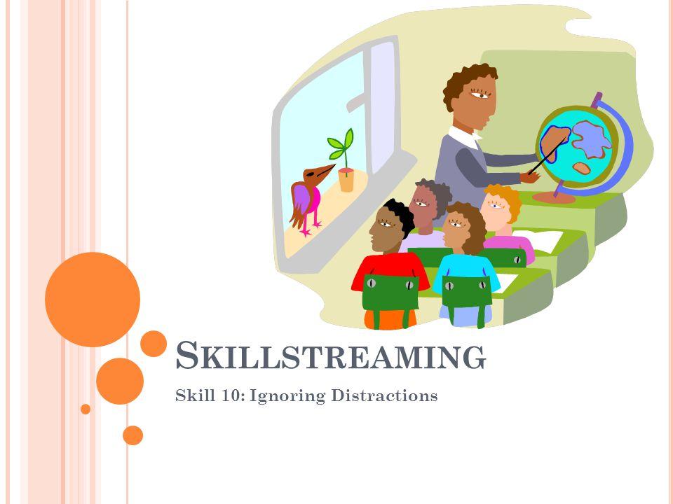 S KILLSTREAMING Skill 10: Ignoring Distractions
