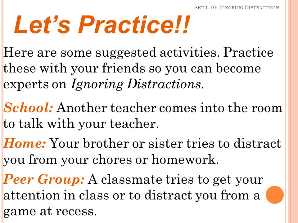 S KILL 10: I GNORING D ISTRACTIONS Here are some suggested activities.