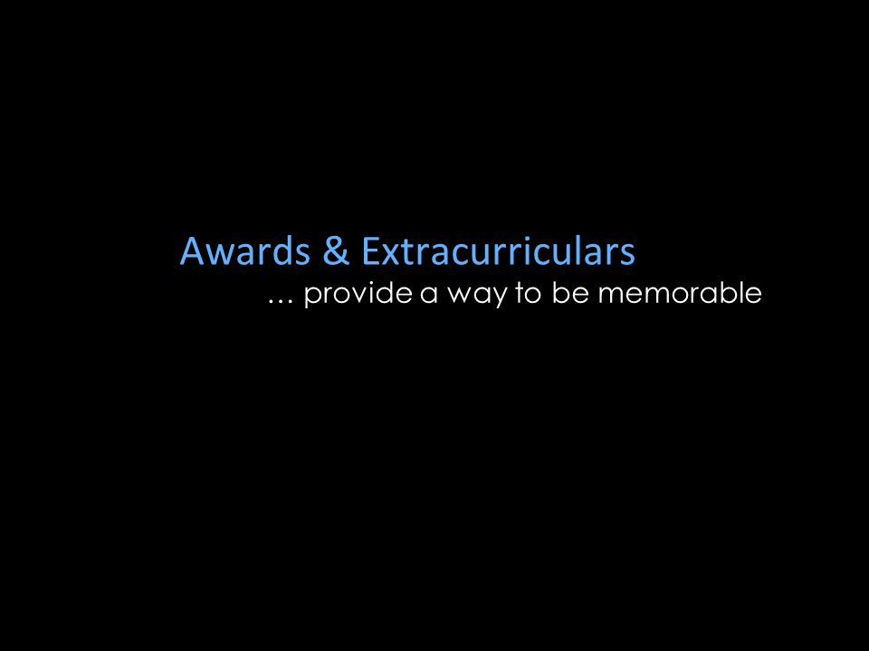 Awards & Extracurriculars … provide a way to be memorable