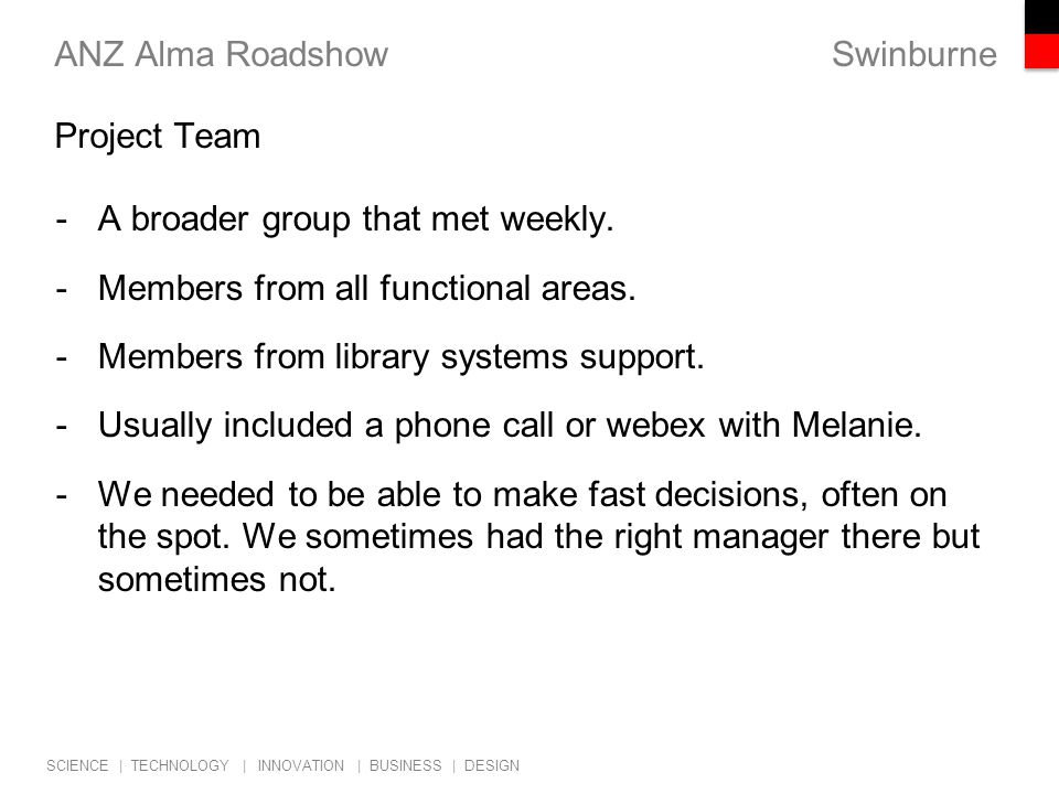 Swinburne SCIENCE | TECHNOLOGY | INNOVATION | BUSINESS | DESIGN ANZ Alma Roadshow -A broader group that met weekly.