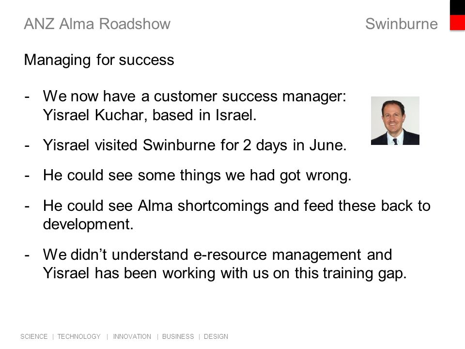 Swinburne SCIENCE | TECHNOLOGY | INNOVATION | BUSINESS | DESIGN ANZ Alma Roadshow -We now have a customer success manager: Yisrael Kuchar, based in Israel.