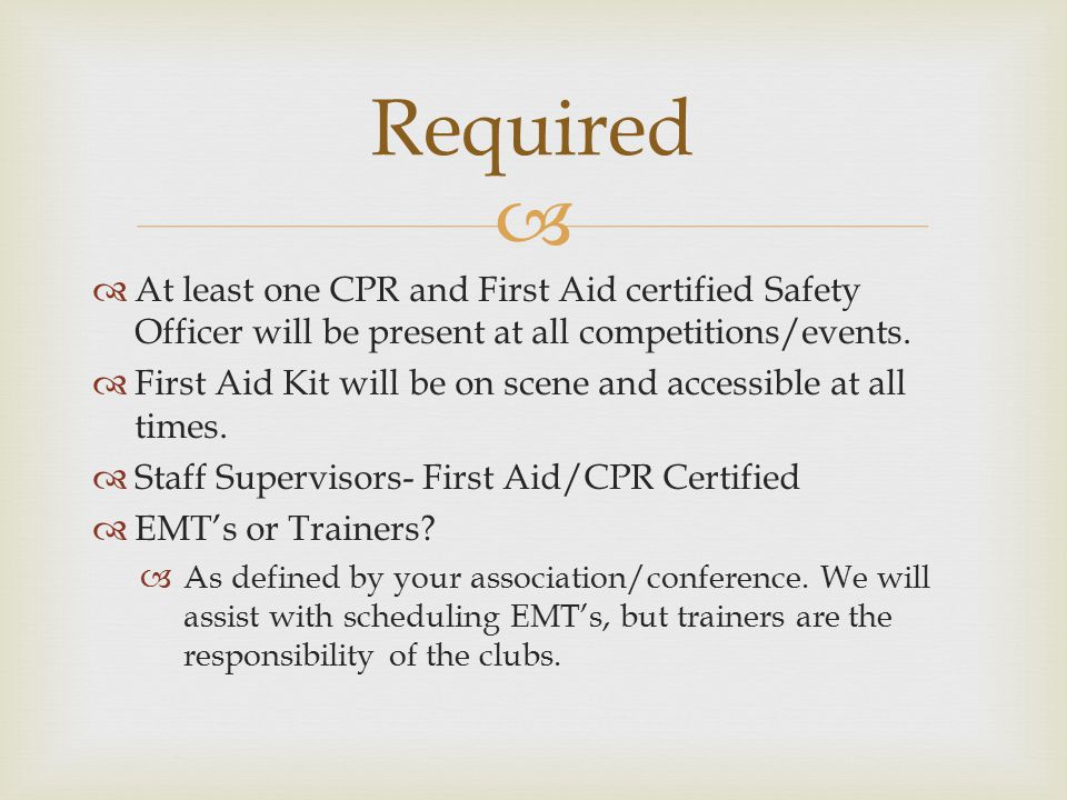   At least one CPR and First Aid certified Safety Officer will be present at all competitions/events.
