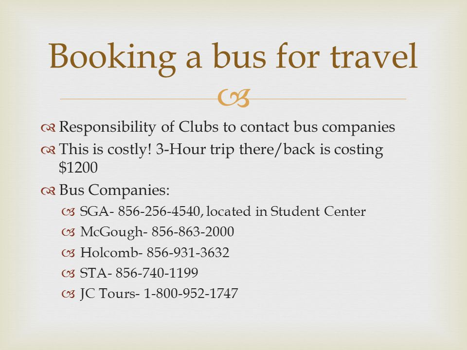   Responsibility of Clubs to contact bus companies  This is costly.