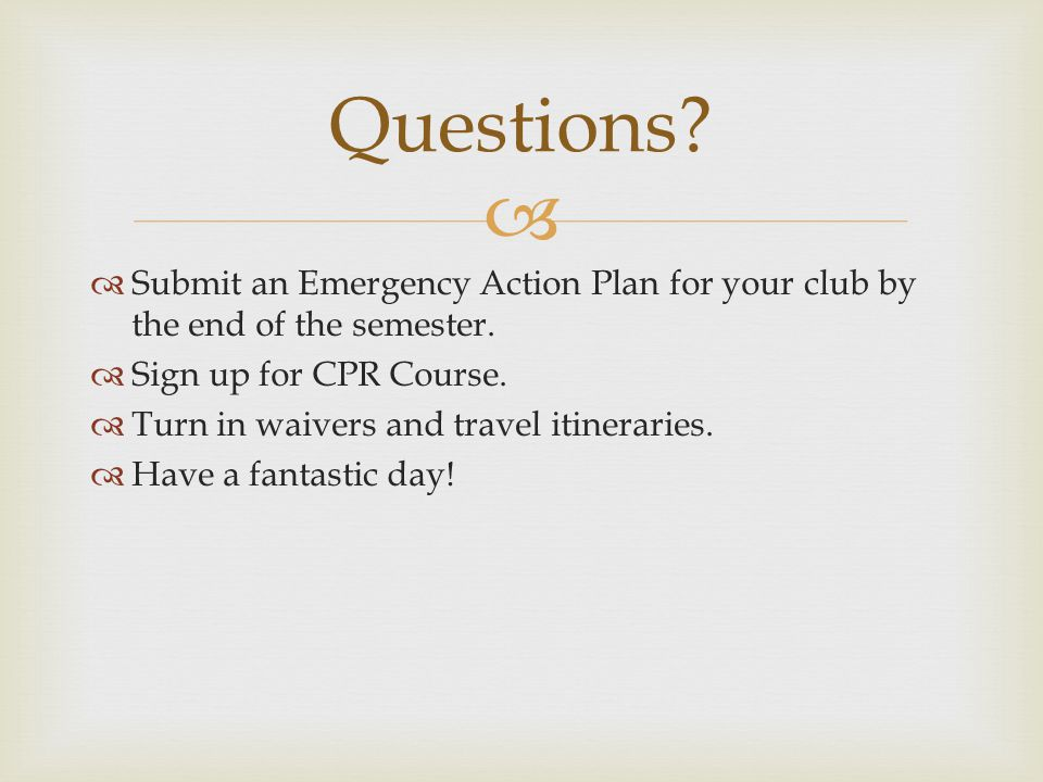   Submit an Emergency Action Plan for your club by the end of the semester.