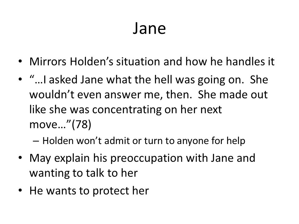 "Jane Mirrors Holden's situation and how he handles it ""…I asked Jane what the hell was going on. She wouldn't even answer me, then. She made out like"
