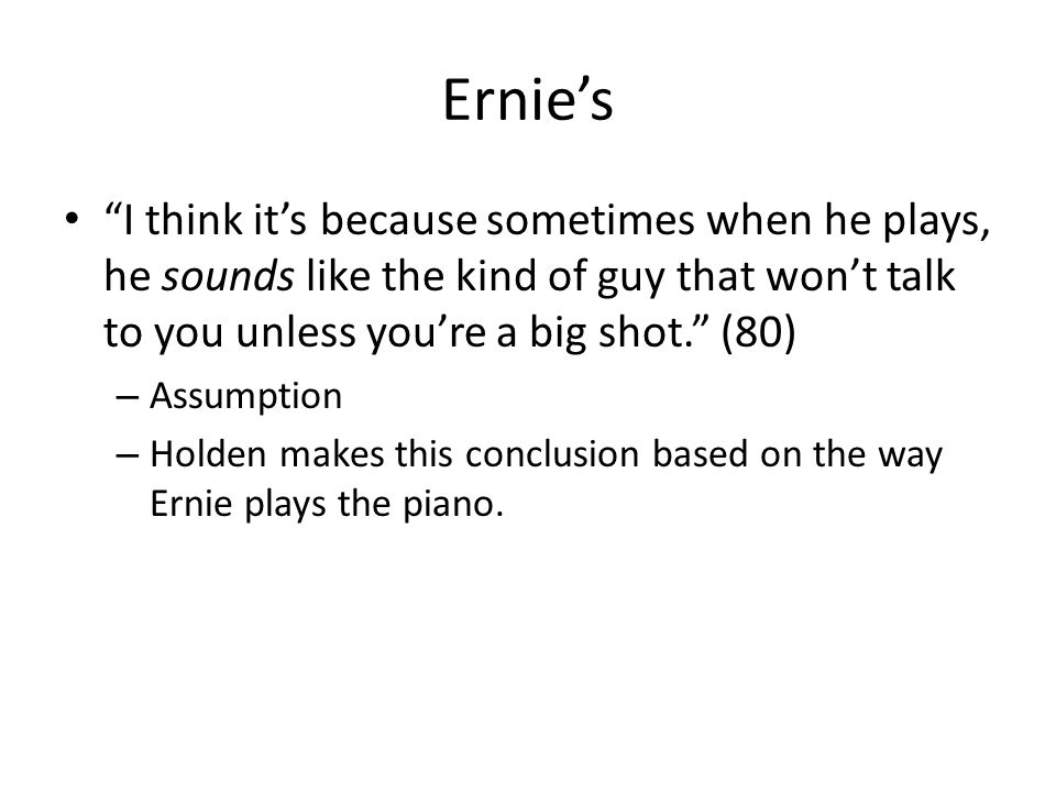 "Ernie's ""I think it's because sometimes when he plays, he sounds like the kind of guy that won't talk to you unless you're a big shot."" (80) – Assumpt"