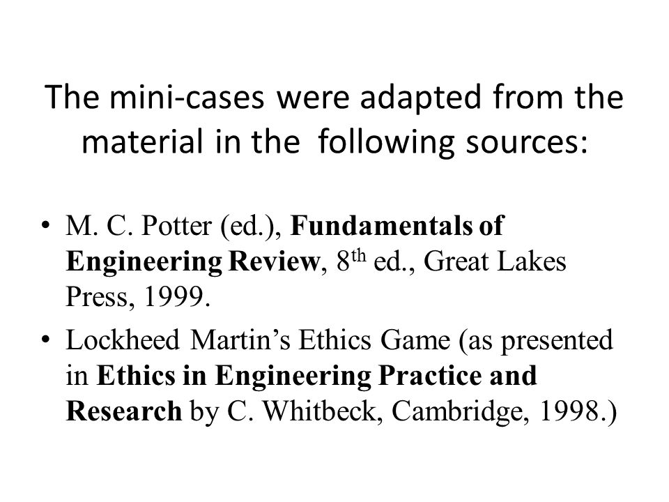 The mini-cases were adapted from the material in the following sources: M. C. Potter (ed.), Fundamentals of Engineering Review, 8 th ed., Great Lakes
