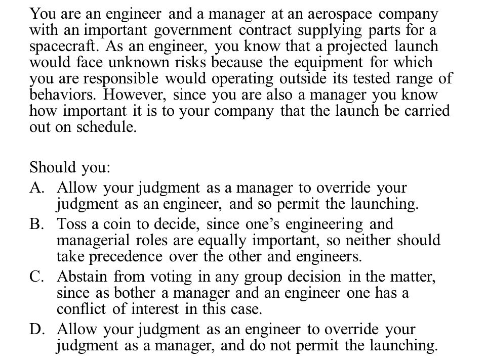 You are an engineer and a manager at an aerospace company with an important government contract supplying parts for a spacecraft. As an engineer, you