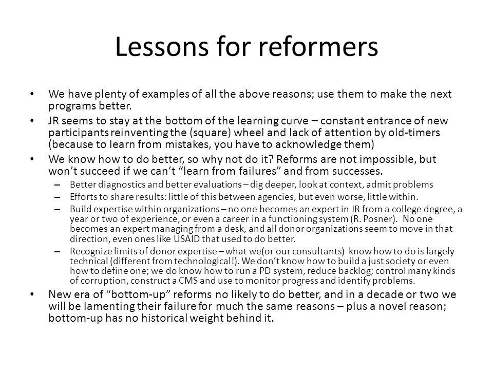 Lessons for reformers We have plenty of examples of all the above reasons; use them to make the next programs better.