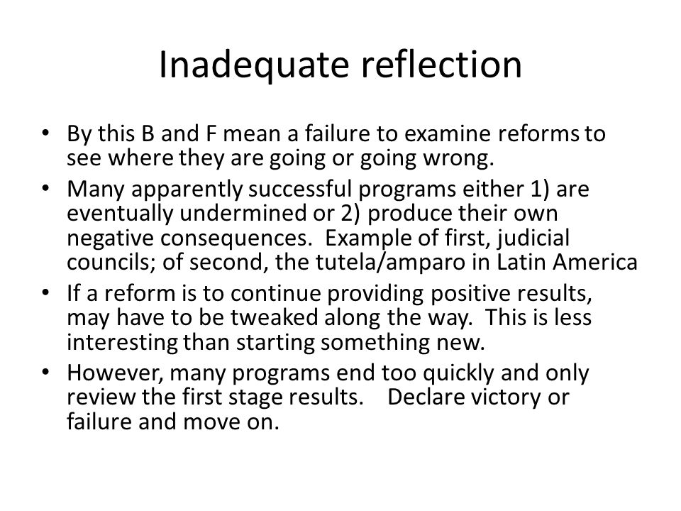 Inadequate reflection By this B and F mean a failure to examine reforms to see where they are going or going wrong.