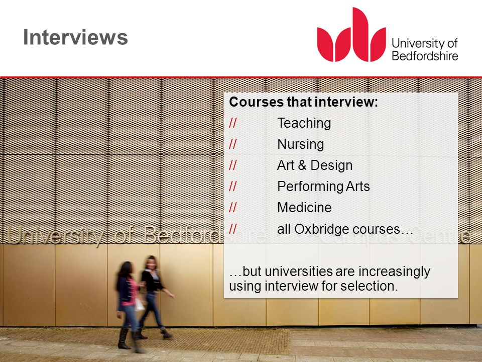 Courses that interview: //Teaching //Nursing //Art & Design //Performing Arts //Medicine //all Oxbridge courses… …but universities are increasingly us
