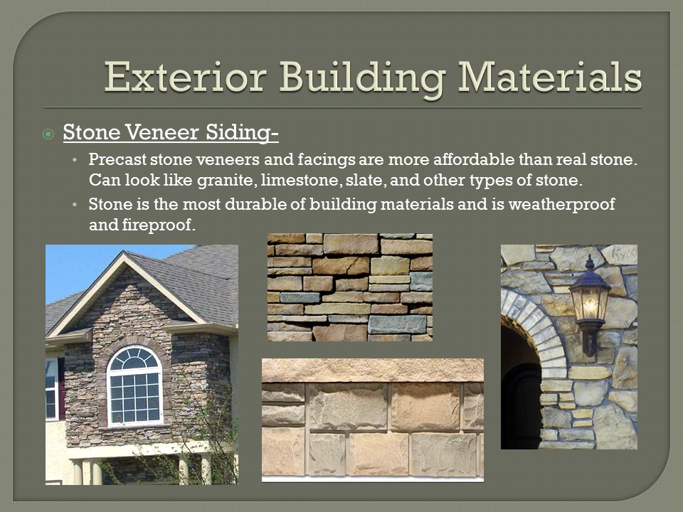  Stone Veneer Siding- Precast stone veneers and facings are more affordable than real stone. Can look like granite, limestone, slate, and other types