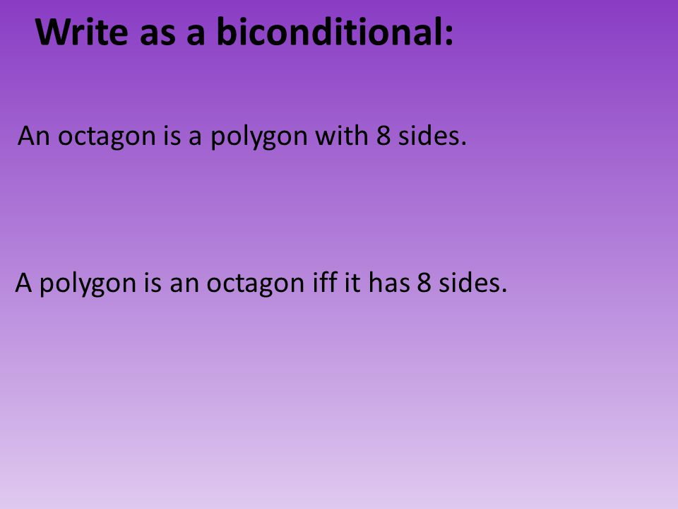 Write as a biconditional: A polygon is an octagon iff it has 8 sides. An octagon is a polygon with 8 sides.