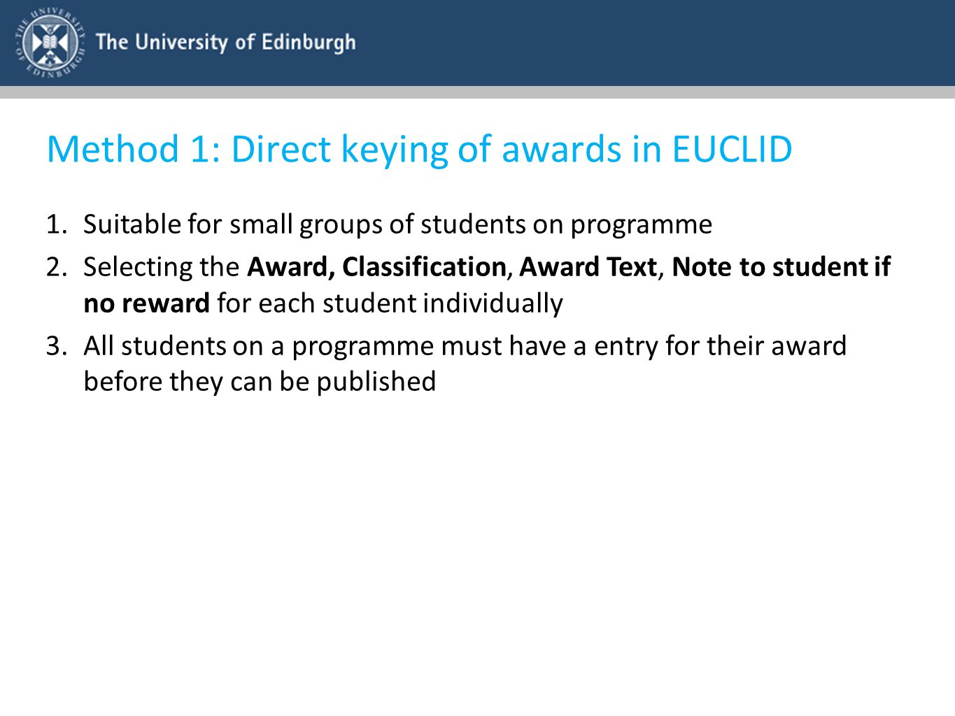 Method 1: Direct keying of awards in EUCLID 1.Suitable for small groups of students on programme 2.Selecting the Award, Classification, Award Text, No