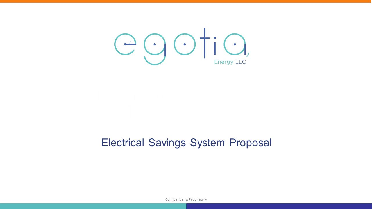 Confidential & Proprietary Who We are and What We Do Who we are and what we do Electrical Savings System Proposal